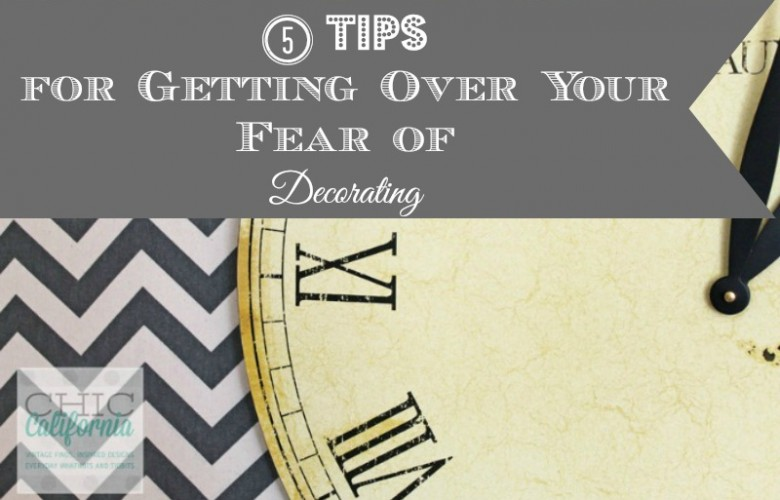 5 Tips for Getting Over Your Fear of Decorating