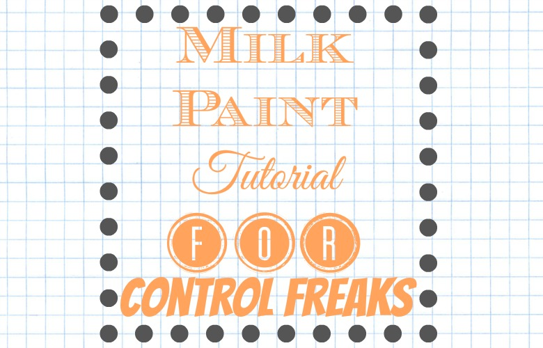 Milk Paint Tutorial for Control Freaks