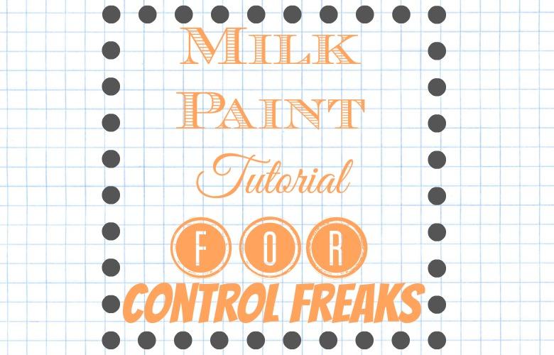 Milk Paint Tutorial for Control Freaks