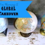 I'm Planning a Global Takeover